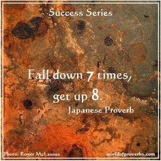 World of Proverbs - Famous Quotes: Fall seven times, stand up eight. ~ Japanese Proverb [16522]