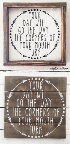 "I love this quote - it's so so so true! I""d like this in my office actually - would be good for stressful and rough days! Your day will go the way the corners of your mouth turn wood sign // pallet sign // framed sign // wood sign // wall decor // wall art // farmhouse decor // farmhouse sign // rustic decor // rustic sign.// gift idea #ad"