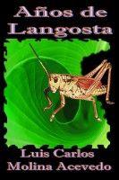 Años de Langosta, an ebook by Luis Carlos Molina Acevedo at Smashwords