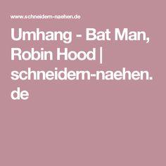 Umhang - Bat Man, Robin Hood | schneidern-naehen.de