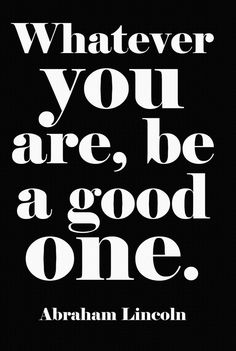 """""""Whatever you are, be a good one."""" - Abraham Lincoln. Love this inspirational quote! Great Christmas gift idea."""