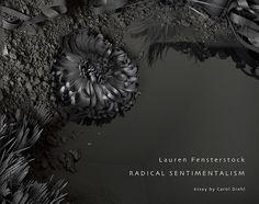 Radical Sentimentalism   the work of Lauren Fensterstock - by Carol Diehl -