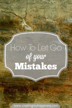 For anyone who has ever made a mistake... simple tips for how to let it go and begin to heal.