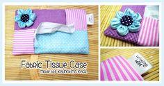 Fabric Tissue Case - Visit http://kelingking-kecil.blogspot.com/2012/09/fabric-tissue-case.html
