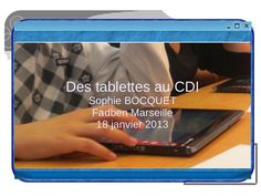 Des tablettes au CDI by sophiebocquet via Slideshare  ----- Fadben Marseille 18 janvier 2013