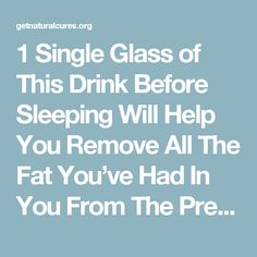 1 Single Glass of This Drink Before Sleeping Will Help You Remove All The Fat You've Had In You From The Previous Day | getnaturalcures.org