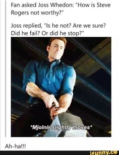 ya majolnir moved a little bit and at that time thor get scared that captain will uplift majolnir But he failed............atleast he lift it...........no one even iron man can't move it.
