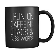 I run on caffeine chaos & cuss words coffee mug. This perfect coffee mug helps you start your crazy day with a little humor
