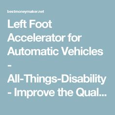 Left Foot Accelerator for Automatic Vehicles - All-Things-Disability - Improve the Quality of your Life Disability, Arthritis, Vehicles, Life, Car, Vehicle, Tools