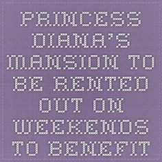 Princess Diana's Mansion to be Rented Out on Weekends to Benefit Orphans - Expose The Establishment 01444 390270