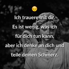 I mourn with you. It& little I can do for you Ich trauere mit dir. Es ist wenig, was ich für dich tun kann, aber ich denke an dich und teile deinen Schmerz. I mourn with you. It& little I can do for you, but I think of you and share your pain. Live Quotes For Him, Deep Quotes About Love, Quote Of The Day, Love Quotes, Funny Quotes, Inspirational Quotes, Pink Quotes, Change Quotes, Meaningful Quotes