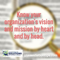 Know your organization's vision and mission by heart and by head. / 52associationtips.com
