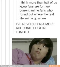 Puhahaha!! I swear we need to make banners and t shirts of this post!! SO FREAKIN' TRUE!! #Kpop #Anime