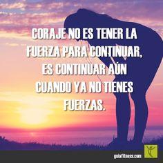 Sigue adelante, aunque ya no tengas fuerzas #coraje #motivacion #frases #fitness #motivation #quotes #guiafitness #