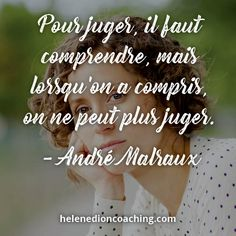 Pour juger, il faut comprendre, mais lorsqu'on a compris, on ne peut plus juger. – André Malraux Wise Words, Decir No, Geek Stuff, Positivity, Messages, Lettering, So True, Thinking About You, Everything