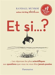 Et si... ? : toutes les réponses scientifiques aux questions que vous ne vous êtes jamais posées - MUNROE RANDALL