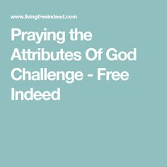 Praying the Attributes Of God Challenge - Free Indeed