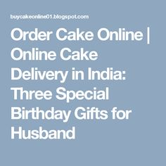 Order Cake Online | Online Cake Delivery in India: Three Special Birthday Gifts for Husband