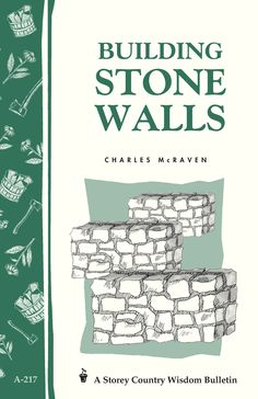"""Read """"Building Stone Walls Storey's Country Wisdom Bulletin by Charles McRaven available from Rakuten Kobo. Since Storey's Country Wisdom Bulletins have offered practical, hands-on instructions designed to help readers mas. Building Stone, Building Plans, Whittling Projects, Dry Stone, Faux Stone, Stone Fence, Stone Masonry, Beginner Woodworking Projects, New Hobbies"""