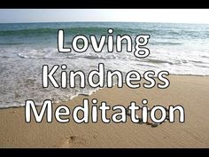 A guided loving kindness meditation using a simple yet profound script. This is also known as compassion meditation and Metta.Bhavana.