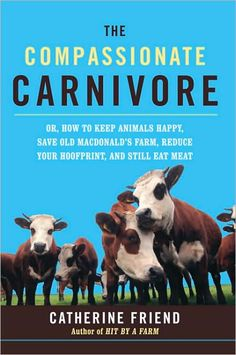 The Compassionate Carnivore, by Catherine Friend. A very down to earth and realistic view on eating humanely raised meat.