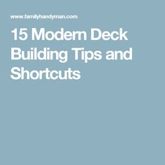 15 Modern Deck Building Tips and Shortcuts