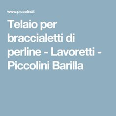 Telaio per braccialetti di perline - Lavoretti - Piccolini Barilla
