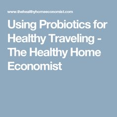 Using Probiotics for Healthy Traveling - The Healthy Home Economist