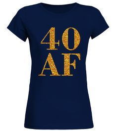 40 AF T-Shirt Funny 40th Birthday Gift  :Price 21.95 €