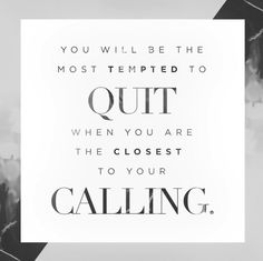 You will be the most tempted to quit when you are the closest to your calling. Pastor Steven Furtick, quote from The Hidden Cost of a High Calling. Words Quotes, Wise Words, Me Quotes, Motivational Quotes, Inspirational Quotes, Sayings, Qoutes, Beauty Quotes, Gospel Quotes