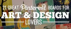 21 Great Pinterest Boards for Art & Design Lovers by Jenni Chasteen (from Incredible Things) {LifeScoop} - Graphic Design, Typography, Photography, Painting & Illustration, & Street Art.