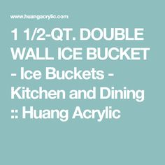 1 1/2-QT. DOUBLE WALL ICE BUCKET - Ice Buckets - Kitchen and Dining :: Huang Acrylic