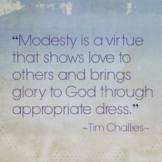 modesty is not just a fashion statement it's a statement to everyone around you that you care about god's opinon more than the worlds