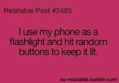 Stop hitting random buttons, just install the FlashLight app on your phone and keep it lit.