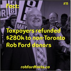 RobFordFacts.ca: Fact #11: Taxpayers reimbursed $280k to non-Toronto Rob Ford donors Rob Ford, Toronto, Facts, Truths