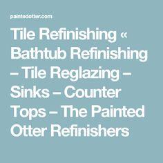 Tile Refinishing « Bathtub Refinishing – Tile Reglazing – Sinks – Counter Tops – The Painted Otter Refinishers