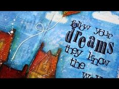 Art journal page : Follow your dreams - YouTube/ Vicky Papaioannou....great teacher and shares details