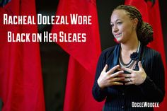 Rachael Dolezal set twitter afire with revelations that she was masquerading as a black woman  while working with the NAACP  in Spokane Washington   http://oogeewoogee.com/transracial-how-rachel-dolezal-wore-black-on-her-sleeves/
