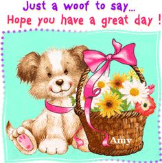 Just a woof to say hope you have a great day love friendship animated friend friendship quote greeting hugs and kisses for you friends and family greeting