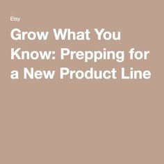 Grow What You Know: Prepping for a New Product Line