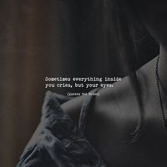 Quotes 'nd Notes - Sometimes everything inside you cries, but your...