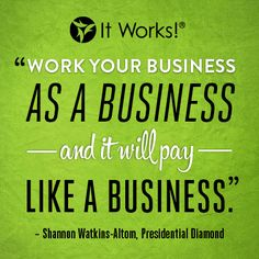 """Work Your Business As a Business and it will pay like a Business"" - Shannon Watkin-Alton,Presidential Diamond"