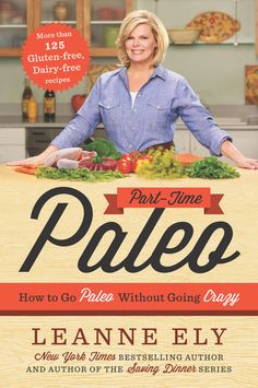PART-TIME PALEO by Leanne Ely -- Going Paleo does not have to be a full-time job!