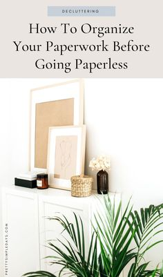 How To Organize Your Paperwork Before Going Paperless | Sustainable Living | Interested in a paperless home and home office but don't know how to do it? Click for 7 pre-decluttering and organizing tips to make scanning and filing your documents easier and faster. | Organize Your Home | Declutter Your Home | Pretty Simple Days #paperlesshome #paperlessoffice #sustainableliving #declutter #organize