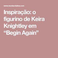 """Inspiração: o figurino de Keira Knightley em """"Begin Again"""""""