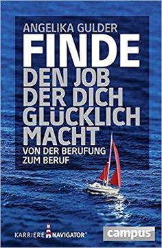 Finde den Job, der dich glücklich macht: Von der Berufung zum Beruf - Angelika Gulder - Amazon.de: Bücher