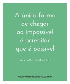 A única forma de chegar a impossível é acreditar que é possível
