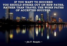 If you want to succeed you should strike out on new paths #Success..