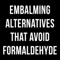 Embalming Alternatives That Avoid Formaldehyde - Ideal for home funerals