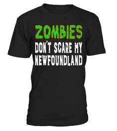 "# Zombies Don't Scare My Newfoundland Halloween T-Shirt .  Special Offer, not available in shops      Comes in a variety of styles and colours      Buy yours now before it is too late!      Secured payment via Visa / Mastercard / Amex / PayPal      How to place an order            Choose the model from the drop-down menu      Click on ""Buy it now""      Choose the size and the quantity      Add your delivery address and bank details      And that's it!      Tags: Funny Newfoundland dog shirt…"